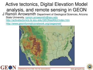 Active tectonics, Digital Elevation Model analysis, and remote sensing in GEON