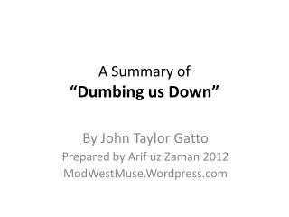 "A Summary of  ""Dumbing us Down"""