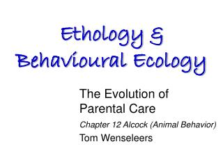 The Evolution of  Parental Care Chapter 12 Alcock (Animal Behavior) Tom Wenseleers