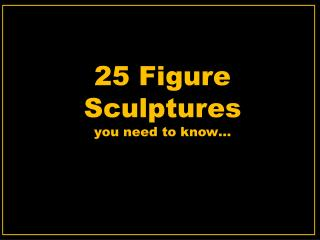 25 Figure Sculptures you need to know…
