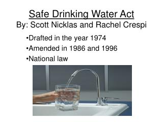 Safe Drinking Water Act By: Scott Nicklas and Rachel Crespi
