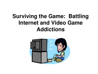Surviving the Game:  Battling Internet and Video Game Addictions