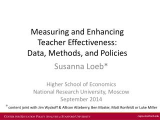 Measuring and Enhancing  Teacher Effectiveness: Data , Methods, and Policies