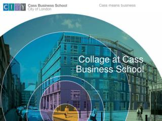 Collage at Cass Business School