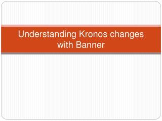Understanding Kronos changes with Banner