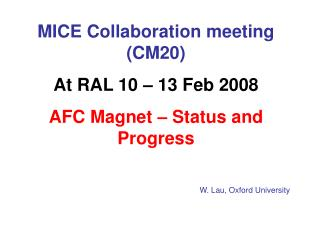 MICE Collaboration meeting (CM20) At RAL 10 – 13 Feb 2008 AFC Magnet – Status and Progress