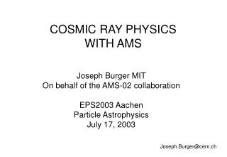 COSMIC RAY PHYSICS WITH AMS