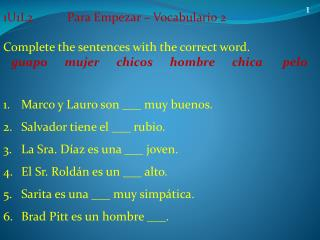 1U1L2		Para  Empezar  –  Vocabulario  2 Complete the sentences with the correct word.