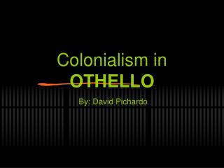 Colonialism in  OTHELLO
