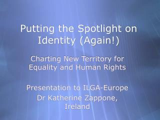 Putting the Spotlight on Identity (Again!)