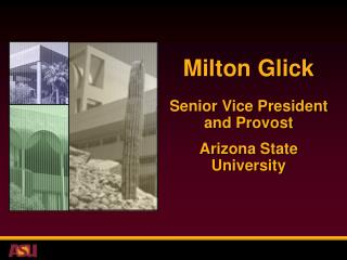 Milton Glick Senior Vice President and Provost Arizona State University