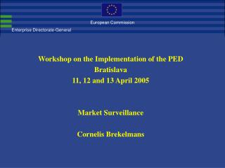 Workshop on the Implementation of the PED Bratislava 11, 12 and 13 April 2005 Market Surveillance