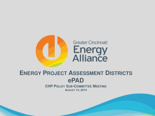 Energy Project Assessment Districts ePAD CHP Policy Sub-Committee Meeting August 14, 2014