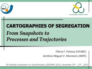 CARTOGRAPHIES OF SEGREGATION From Snapshots to  Processes and Trajectories