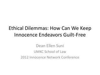 Ethical Dilemmas: How Can We Keep Innocence Endeavors Guilt-Free