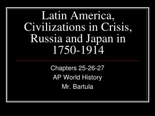 Latin America, Civilizations in Crisis, Russia and Japan in 1750-1914
