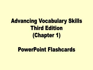 Advancing Vocabulary Skills Third Edition (Chapter 1) PowerPoint Flashcards