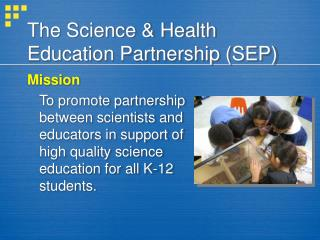 The Science & Health Education Partnership (SEP)