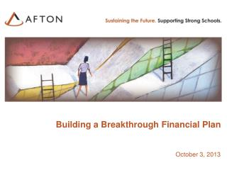 Building a Breakthrough Financial Plan October 3, 2013
