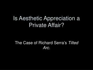 Is Aesthetic Appreciation a Private Affair?