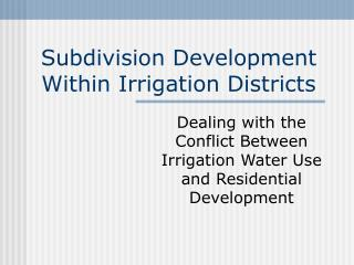 Subdivision Development Within Irrigation Districts