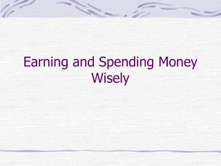 Earning and Spending Money Wisely