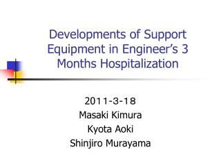 Developments of Support Equipment in Engineer's 3 Months Hospitalization