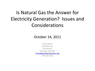 Is Natural Gas the Answer for Electricity Generation?  Issues and Considerations October 14, 2011
