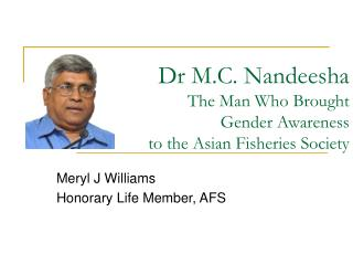 Dr M.C. Nandeesha  The Man Who Brought  Gender Awareness to the Asian Fisheries Society