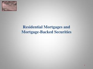 Residential Mortgages and  Mortgage-Backed Securities