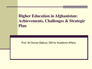 Higher Education in Afghanistan:         Achievements, Challenges & Strategic Plan