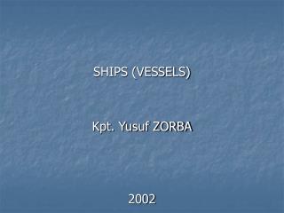 SHIPS (VESSELS) Kpt. Yusuf ZORBA 2002