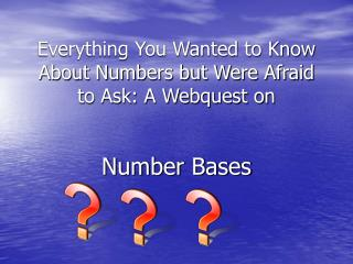 Everything You Wanted to Know About Numbers but Were Afraid to Ask: A Webquest on
