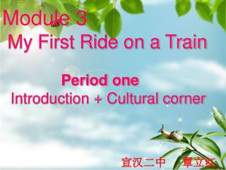 Module 3 My First Ride on a Train Period one Introduction + Cultural corner