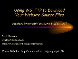 Using WS_FTP to Download Your Website Source Files Stanford University Continuing Studies CS21