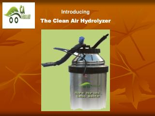 Introducing  The Clean Air Hydrolyzer