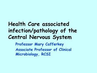 Health Care associated infection/pathology of the Central Nervous System