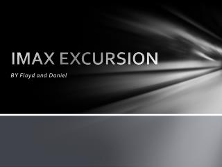 IMAX EXCURSION
