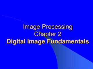 Image Processing Chapter 2 Digital Image Fundamentals