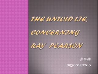The Untold Lie,         concerning  Ray  Pearson