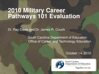 2010 Military Career Pathways 101 Evaluation Dr. Ray Davis and Dr. James R. Couch 		South Carolina Department of Educati