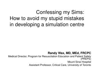 Confessing my Sims:   How to avoid my stupid mistakes in developing a simulation centre