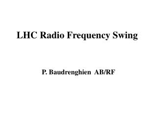 LHC Radio  Frequency  Swing