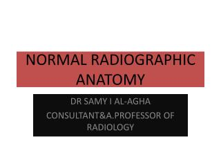 NORMAL RADIOGRAPHIC ANATOMY