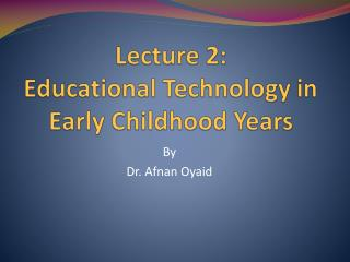 Lecture 2: Educational Technology in Early Childhood Years