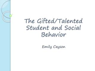 The Gifted/Talented Student and Social Behavior