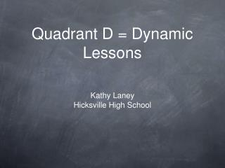 Quadrant D = Dynamic Lessons