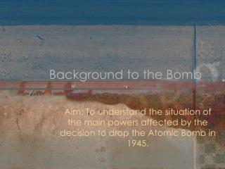 Background to the Bomb