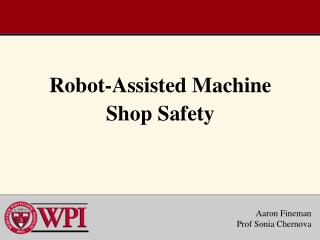 Robot-Assisted Machine Shop Safety