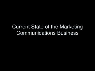 Current State of the Marketing Communications Business
